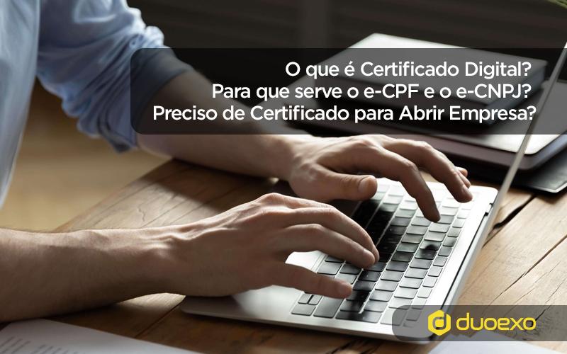 o que é certificado digital - O que é Certificado Digital? Para que serve? Preciso de Certificado para Abrir Empresa?